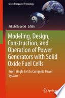 Modeling  Design  Construction  and Operation of Power Generators with Solid Oxide Fuel Cells
