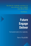 Future, Engage, Deliver: The Essential Guide to Your Leadership