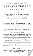 P. Ovidii Nasonis Metamorphoseon libri XV, cum versione anglica, ad verbum, quantum fieri potuit, facta. Or Ovid's Metamorphoses, with an English translation ... By John Clarke ... The fourth edition
