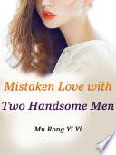 Mistaken Love with Two Handsome Men