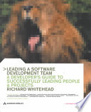 Leading a Software Development Team  : A Developer's Guide to Successfully Leading People and Projects