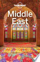"""Lonely Planet Middle East"" by Lonely Planet, Anthony Ham, Paul Clammer, Mark Elliott, Jessica Lee, Virginia Maxwell, Simon Richmond, Daniel Robinson, Anthony Sattin, Dan Savery Raz, Andy Symington, Jenny Walker, Steve Waters, Orlando Crowcroft, Anita Isalska"