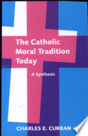The Catholic Moral Tradition Today Book