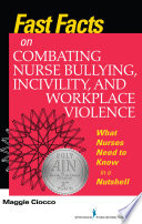 Fast Facts on Combating Nurse Bullying  Incivility and Workplace Violence