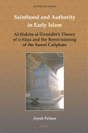 Sainthood and Authority in Early Islam  Al    ak  m al Tirmidh     s Theory of wil  ya and the Reenvisioning of the Sunn   Caliphate