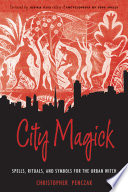 """City Magick: Spells, Rituals, and Symbols for the Urban Witch"" by Christopher Penczak"