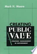 """""""Creating Public Value: Strategic Management in Government"""" by Mark Harrison Moore"""
