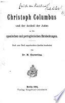 Christoph Columbus und der Antheil der Juden an den spanischen und portugiesischen Entdeckungen