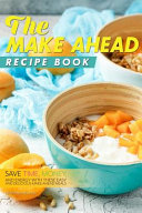 The Make Ahead Recipe Book Book PDF