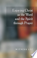 Enjoying Christ as the Word and the Spirit through Prayer