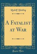 A Fatalist at War  Classic Reprint