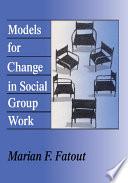 Models for Change in Social Group Work