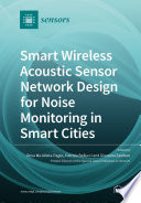 Smart Wireless Acoustic Sensor Network Design for Noise Monitoring in Smart Cities Book