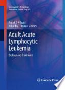"""Adult Acute Lymphocytic Leukemia: Biology and Treatment"" by Anjali S. Advani, Hillard M. Lazarus"