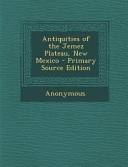 Antiquities Of The Jemez Plateau New Mexico Primary Source Edition
