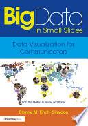 Big Data in Small Slices  Data Visualization for Communicators