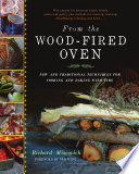 """From the Wood-fired Oven: New and Traditional Techniques for Cooking and Baking with Fire"" by Richard Miscovich"