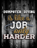Dumpster Diving Is Like a Job Only Harder
