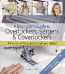 A Beginner's Guide to Overlockers, Sergers and Coverlockers
