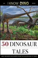 50 Dinosaur Tales  And 108 More Discoveries From the Golden Age of Dinos
