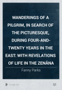 Wanderings of a Pilgrim, in Search of the Picturesque, During Four-and-twenty Years in the East