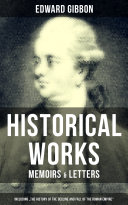 """EDWARD GIBBON: Historical Works, Memoirs & Letters (Including """"The History of the Decline and Fall of the Roman Empire"""")"""