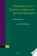 Contested Issues in Christian Origins and the New Testament