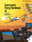 Instrument Flying Handbook (Federal Aviation Administration)  : FAA-H-8083-15B