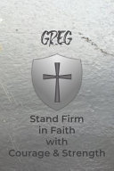 Greg Stand Firm in Faith with Courage & Strength