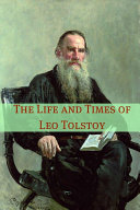 The Life and Times of Leo Tolstoy