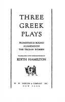 THREE GREEK PLAYS PROMETHEUS BOUND  AGAMEMNON  THE TROJAN WOMAN