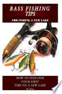 Bass Fishing Tips for Fishing a New Lake