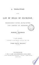 A Treatise on the Law of Bills of Exchange, Promissory-notes, Bank-notes, and Checks on Bankers