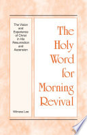 The Holy Word For Morning Revival The Vision And Experience Of Christ In His Resurrection And Ascension