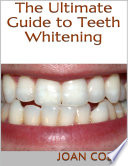 The Ultimate Guide to Teeth Whitening