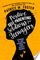 Positive Self Parenting Solutions for Teenagers  Learning to Love Themselves from Scared Parents Book PDF