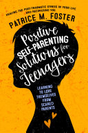 Pdf Positive Self-Parenting Solutions for Teenagers: Learning to Love Themselves from Scared Parents Telecharger