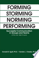 """Forming Storming Norming Performing: Successful Communication in Groups and Teams (Third Edition)"" by Donald B. Egolf"