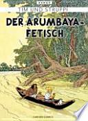 Tim und Struppi  : Der Arumbaya-Fetisch / [aus dem Franz. von Ursula Bahn]. ...