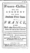 Franco-Gallia: or, an account of the ancient free state of France, and most other parts of Europe, before the loss of their liberties ... Translated by the Author of the account of Denmark [Robert, Viscount Molesworth].