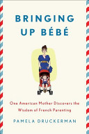 Bringing Up Bebe: One American Mother Discovers the Wisdom of French Parenting