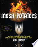 """Mosh Potatoes: Recipes, Anecdotes, and Mayhem from the Heavyweights of Heavy Metal"" by Steve Seabury"