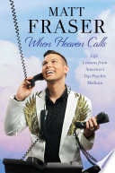 """When Heaven Calls: Life Lessons from America's Top Psychic Medium"" by Matt Fraser"