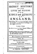 The True Secret History of the Lives and Reigns of All the Kings and Queens of England
