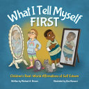 What I Tell Myself FIRST  Children s Real World Affirmations of Self Esteem