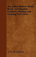 The Cider Makers  Hand Book   A Complete Guide for Making and Keeping Pure Cider Book