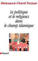 Pdf Le politique et le religieux dans le champ islamique Telecharger