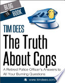 The Truth About Cops  A Retired Police Officer s Answers to All Your Burning Questions