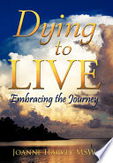 Dying to Live  : Embracing the Journey