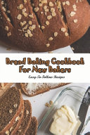 Bread Baking Cookbook For New Bakers  Easy to follow Recipes